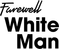 Farewell White Man